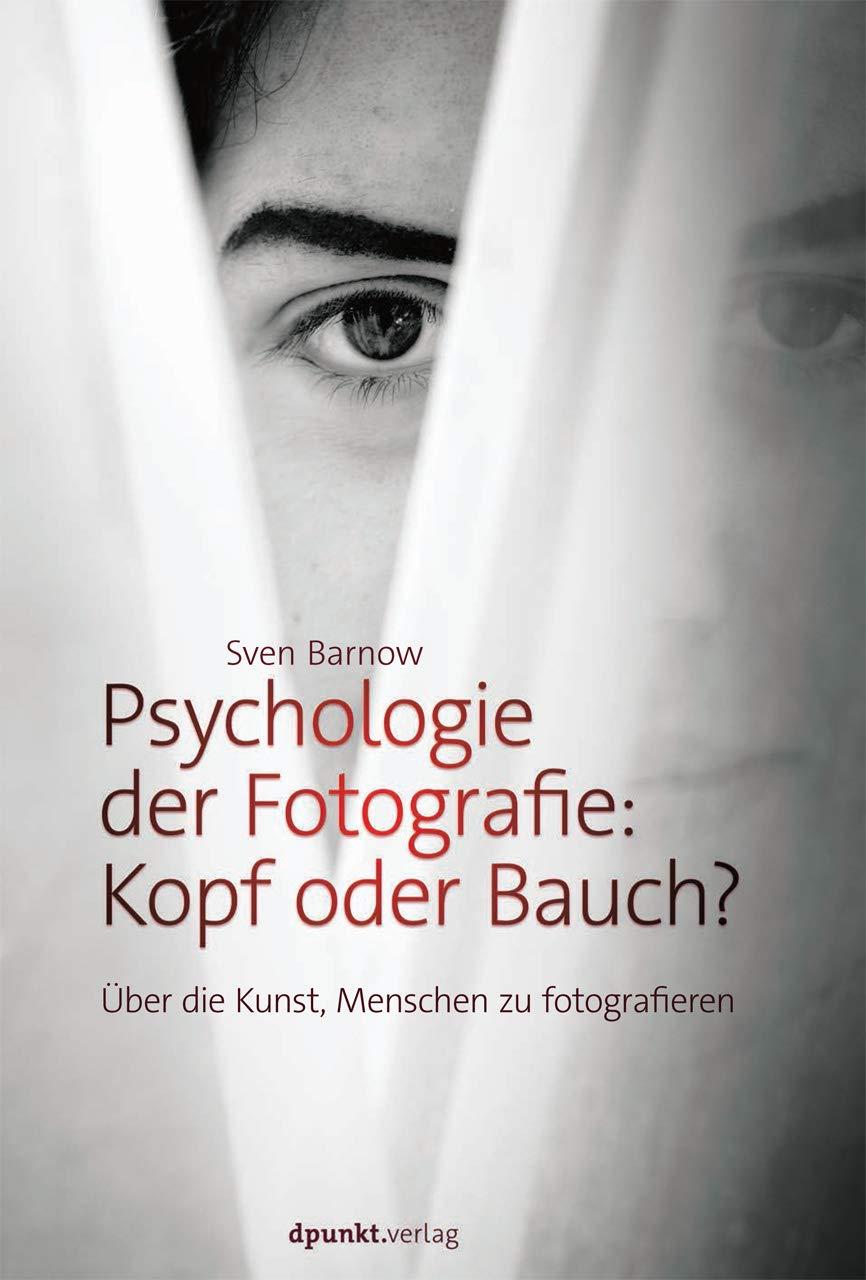 Psychologie der Fotografie: Kopf oder Bauch?: Über die Kunst Menschen zu fotografieren