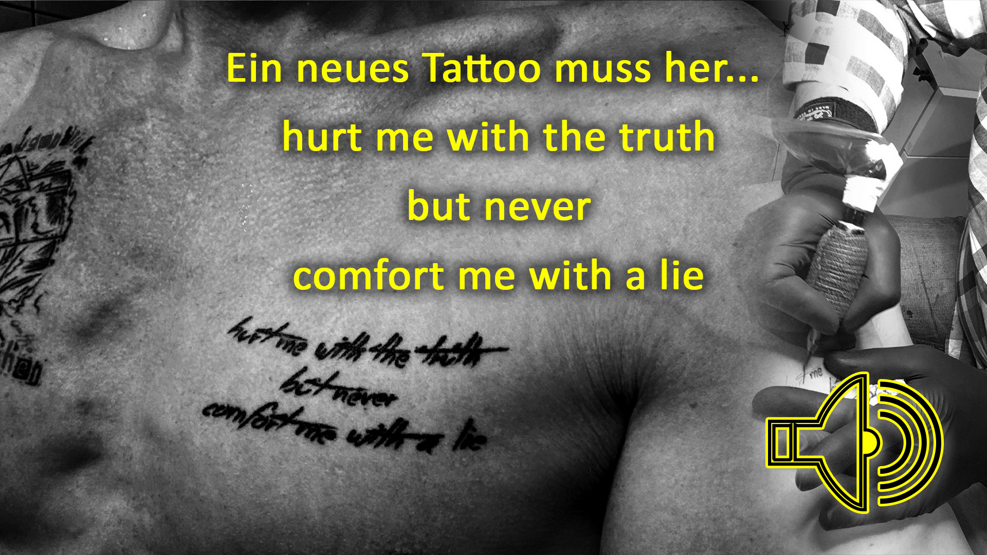 Ein neues Tattoo muss her... hurt me with the truth but never comfort me with a lie