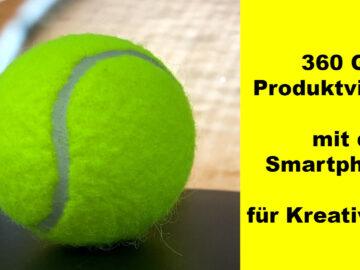 360 Grad Produktvideo mit dem Smartphone für Kreative ;)